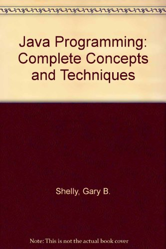 Java Programming: Complete Concepts and Techniques, Second Edition