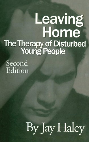 Leaving Home: The Therapy Of Disturbed Young People, by Jay Haley