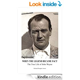When The Legend Became Fact - The True Life of John Wayne