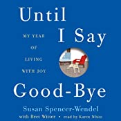 Until I Say Good-Bye: My Year of Living with Joy | [Susan Spencer-Wendel, Bret Witter]