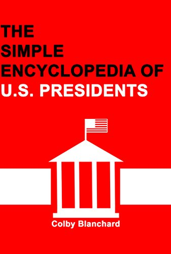 The Simple Encyclopedia of U.S. Presidents: Basic Knowledge and Trivia Facts