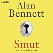 Smut: Two Unseemly Stories: The Greening of Mrs Donaldson & The Shielding of Mrs Forbes | [Alan Bennett]
