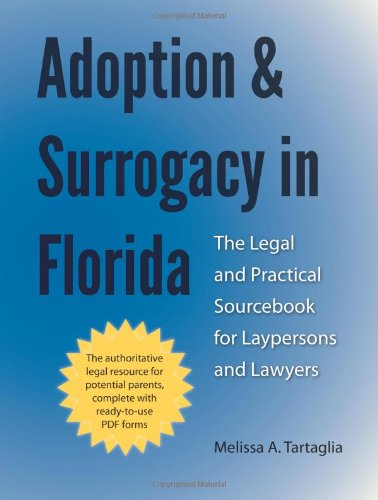 Adoption and Surrogacy in Florida: The Legal and Practical Sourcebook for Laypersons and Lawyers