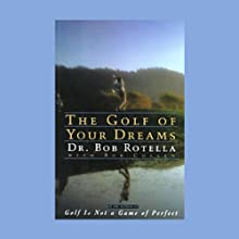 The Golf of Your Dreams (       ABRIDGED) by Dr. Bob Rotella, Bob Cullen Narrated by Dr. Bob Rotella