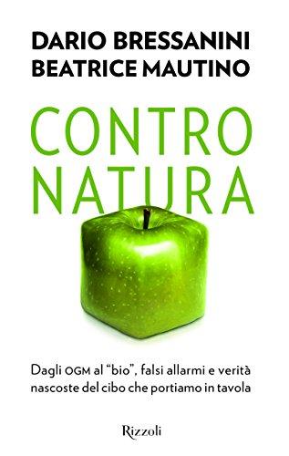 Contro natura Dagli OGM al bio falsi allarmi e verità nascoste del cibo che portiamo in tavola PDF
