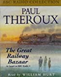 The Great Railway Bazaar: By Train Through Asia (BBC Radio Collection) Paul Theroux