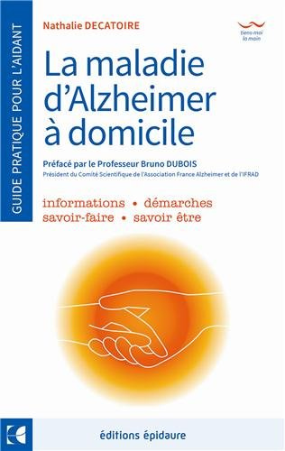 La maladie d'Alzheimer - A domicile - Le guide de l'aidant au quotidien