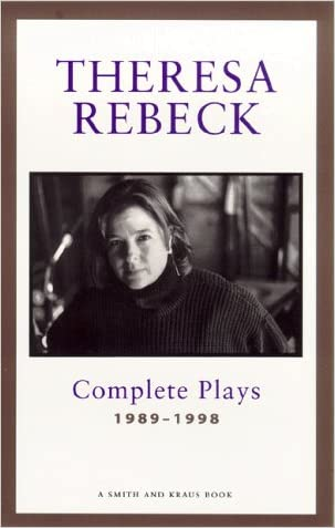 Theresa Rebeck: Complete Plays, Vol. 1: 1989-1998