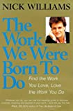 The Work We Were Born to Do: Find the Work You Love, Love the Work You Do (1862045526) by Williams, Nick