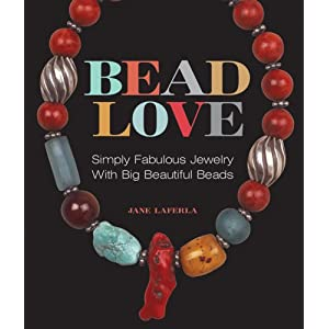 Bead Love: Simply Fabulous Jewelry with Big Beautiful Beads (Lark Jewelry Books)