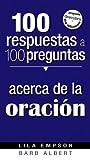 100 respuestas a 100 preguntas acerca de la oracion/ 100 Answers to 100 Questions about Prayer