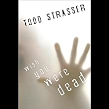 Wish You Were Dead (       UNABRIDGED) by Todd Strasser Narrated by Emily Bauer