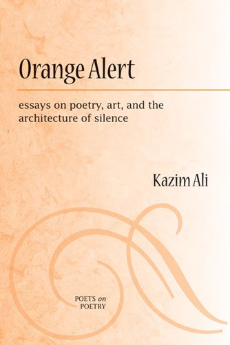 Orange Alert: essays on poetry, art, and the architecture of silence (Poets on Poetry)