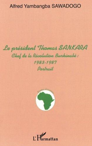 LE PRÉSIDENT THOMAS SANKARA, CHEF DE LA REVOLUTION BURKINABE : 1983-1987 - portrait (Etudes africaines) (French Edition