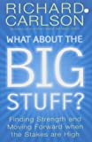What About the Big Stuff?: Finding Strength and Moving Forward When the Stakes are High (0340825995) by Carlson, Richard