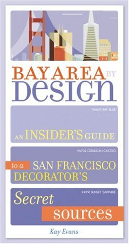 Bay Area by Design: An Insider's Guide to a San Francisco Decorator's Secret Sources, Kay Evans