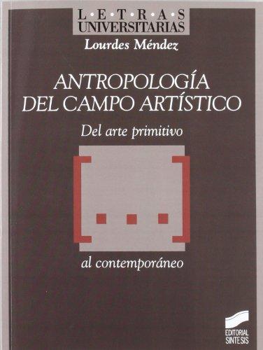 Antropología del campo artístico: del arte primitivo-- al contemporáneo (Letras universitarias)
