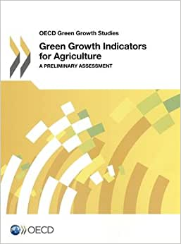 Oecd Green Growth Studies Green Growth Indicators For Agriculture: A Preliminary Assessment