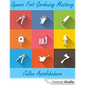 Square Foot Gardening Mastery: A Step-by-Step Guide From the Patch to the Plate (Organic Vegetable Garden Plans and Ideas for Beginners and Intermediates) (English Edition)