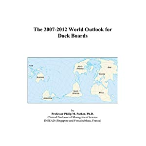 The 2007-2012 World Outlook for Dock Boards Philip M. Parker