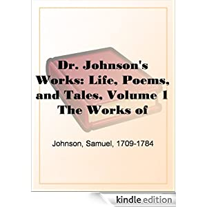Dr. Johnson's Works: Life, Poems, and Tales, Volume 1 - The Works of Samuel Johnson, Ll.D., in Nine Volumes Samuel Johnson