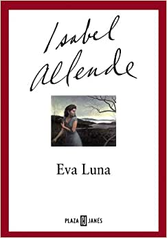 a report on the novel eva luna by isabel allende Eva luna is a novel written by chilean novelist isabel allende in 1987 and  translated from  as rolf grows up, he becomes interested in reporting news and  becomes a leading journalist, shooting film footage from the front line rolf films  the.