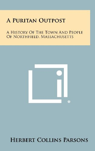 A Puritan Outpost: A History of the Town and People of Northfield, Massachusetts