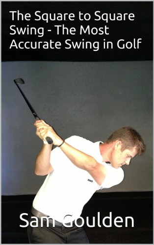 The Square to Square Swing - The Most Accurate Swing in Golf