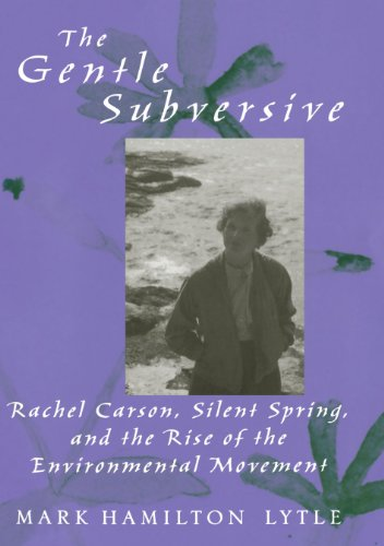 The Gentle Subversive: Rachel Carson, Silent Spring, and...