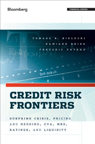 Credit Risk Frontiers: Subprime Crisis, Pricing and Hedging, CVA, MBS, Ratings, and Liquidity (Bloomberg Financial)