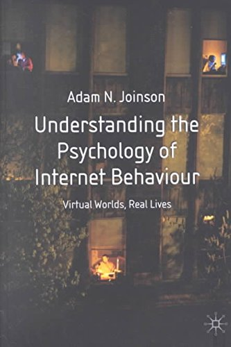 understanding-the-psychology-of-internet-behaviour-virtual-worlds-real-lives-by-author-adam-joinson-