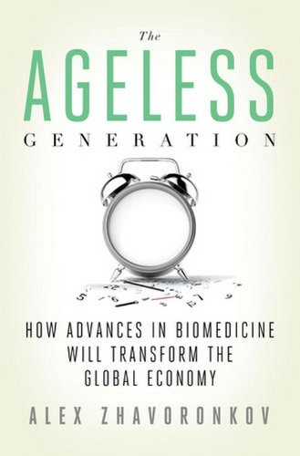 The Ageless Generation: How Advances In Biomedicine Will Transform The Global Economy