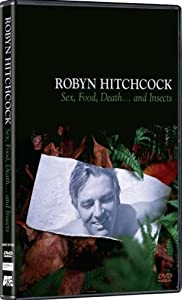 Robyn Hitchcock: Sex, Food, Death....and Insects