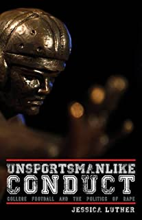 Book Cover: Unsportsmanlike conduct : college football and the politics of rape