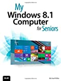 My Windows 8.1 Computer for Seniors Michael Miller