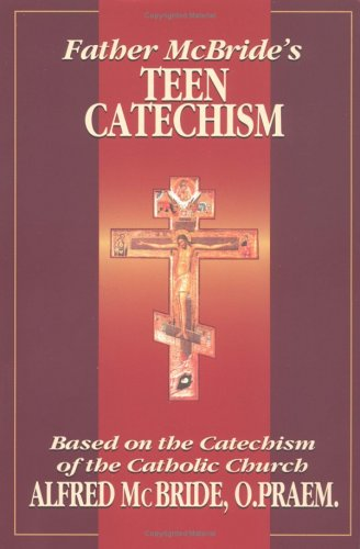 Father McBride's Teen Catechism: Based on the Catechism of the Catholic Church, Alfred McBride