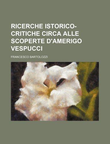 Ricerche Istorico-Critiche Circa Alle Scoperte D'amerigo Vespucci