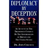 Diplomacy by deception: An account of the treasonous conduct by the governments of Britain and the United States