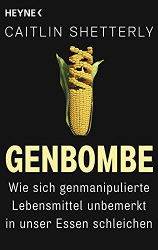 genbombe-wie-sich-genmanipulierte-lebensmittel-unbemerkt-in-unser-essen-schleichen