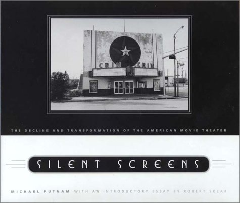 Silent Screens: The Decline and Transformation of the American Movie Theater (Creating the North American Landscape)