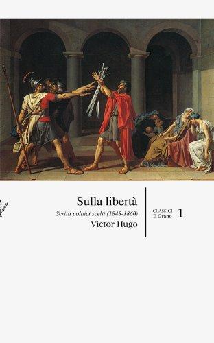 Victor Hugo - Sulla libertà: Scritti politici scelti (1848-1860) (Classici) (Italian Edition)