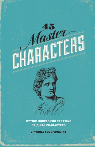 45 Master Characters: Mythic Models for Creating Original Characters, Revised Edition
