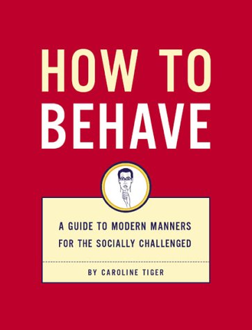 How to Behave: A Guide to Modern Manners for the Socially Challenged PDF