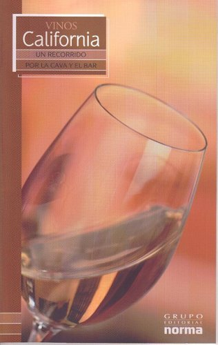 Vinos De California/ Wines from California (Un Recorrido Por La Cava Y El Bar/ a Visit to the Wine Cellar and Bar) (Spanish Edition) by Maria Lia Neira Restrepo