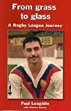 Paul Loughlin From Grass to Glass: A Rugby League Journey