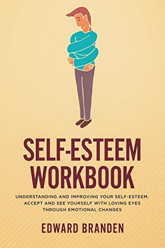 Self-Esteem Workbook Understanding and Improving Your Self-Esteem. Accept and See Yourself With Loving Eyes Through Emotional Changes [Branden, Edward] (Tapa Blanda)