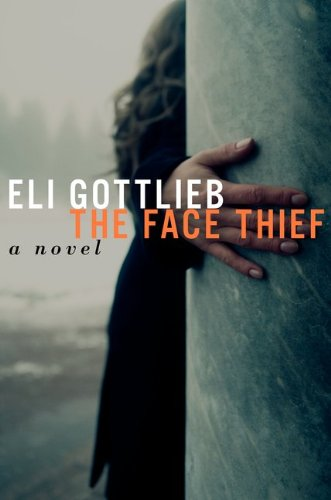 The Face Thief: A Novel, Eli Gottlieb
