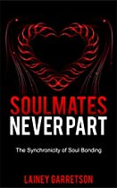 Soulmates Never Part : The Synchronicity Of Soul Bonding