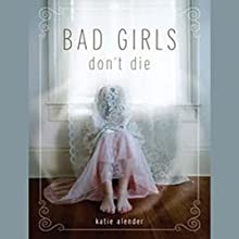 Bad Girls Don't Die: Bad Girls Don't Die Series, Book 1 (       UNABRIDGED) by Katie Alender Narrated by Johanna Parker