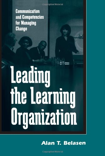Leading The Learning Organization: Communication And Competencies For Managing Change (Suny Series, Human Communication Processes) (Suny Series In Human Communication Processes)
